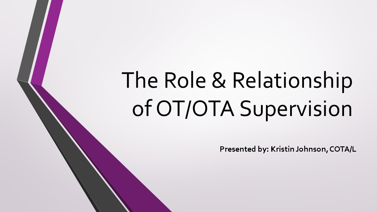The Role & Relationship of OT/OTA Supervision CE Event – OTAO Practitioner Member